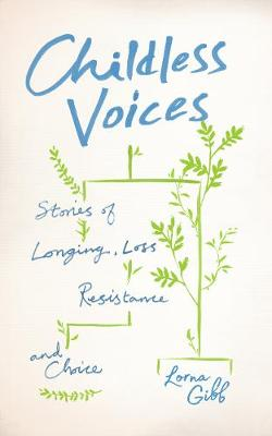 Childless Voices: Stories of Longing, Loss, Resistance and Choice (Paperback)