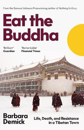 Eat the Buddha: Life, Death, and Resistance in a Tibetan Town (Paperback)