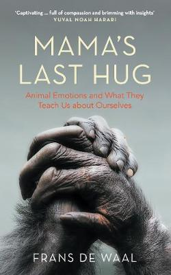 Mama's Last Hug: Animal Emotions and What They Teach Us about Ourselves (Hardback)