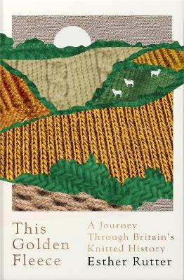 This Golden Fleece: A Journey Through Britain's Knitted History (Hardback)
