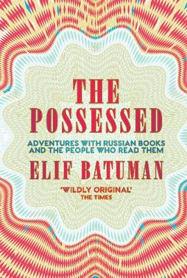 The Possessed: Adventures with Russian Books and the People Who Read Them (Paperback)