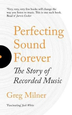 Perfecting Sound Forever: The Story Of Recorded Music (Paperback)