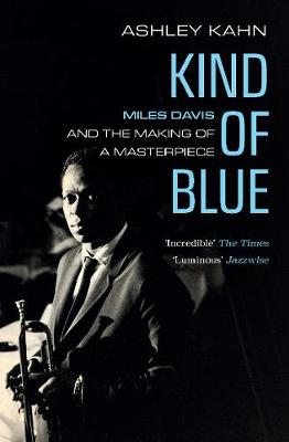 Kind Of Blue: Miles Davis and the Making of a Masterpiece (Paperback)