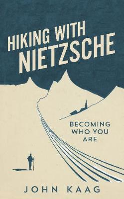 Hiking with Nietzsche: Becoming Who You Are (Hardback)