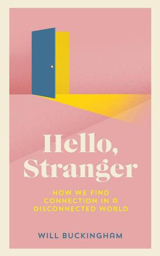 Hello, Stranger: How We Find Connection in a Disconnected World (Hardback)