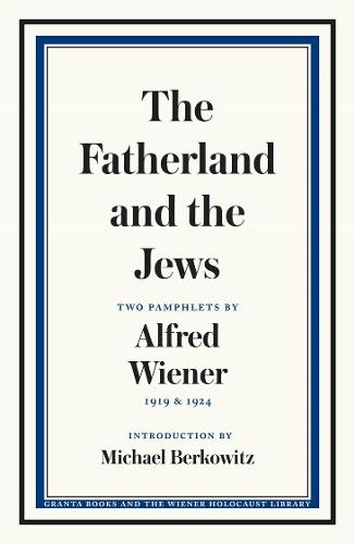 The Fatherland and the Jews: Two Pamphlets by Alfred Wiener, 1919 and 1924 (Paperback)