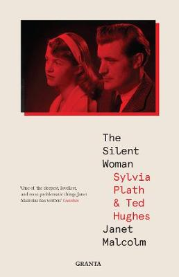 The Silent Woman: Sylvia Plath And Ted Hughes - Granta Editions (Paperback)