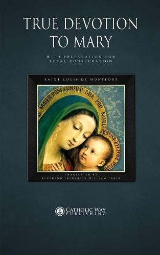 True Devotion to Mary: with Preparation for Total Consecration (Paperback)