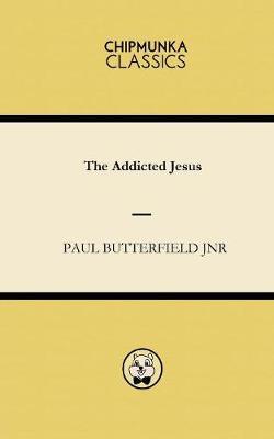 The Addicted Jesus (Paperback)