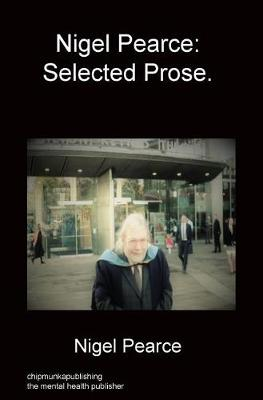 Nigel Pearce: Selected Prose. (Hardback)