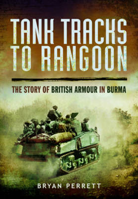 Tank Tracks to Rangoon: The Story of British Armour in Burma (Paperback)