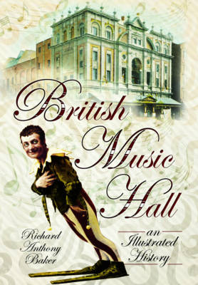 British Music Hall: An Illustrated History (Paperback)