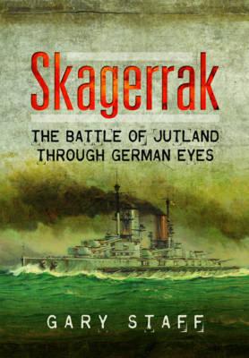 Skagerrak: The Battle of Jutland Through German Eyes (Hardback)