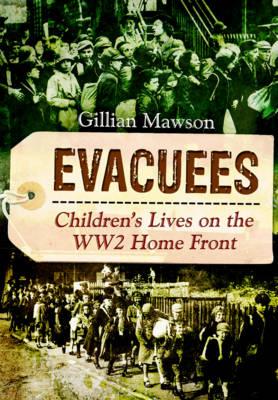 Evacuees: Children's Lives on the World War 2 Home Front (Hardback)