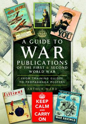 A Guide to War Publications of the First & Second World War: From Training Guide to Propaganda Posters (Hardback)