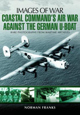 Coastal Command's Air War Against the German U-Boats (Paperback)