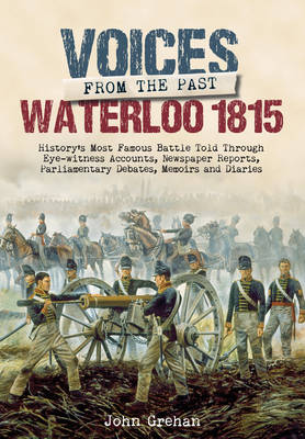 Voices from the Past: Waterloo 1815 (Hardback)
