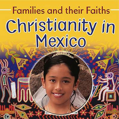 Families and their Faiths: Christianity in Mexico - Families and their Faiths (Paperback)
