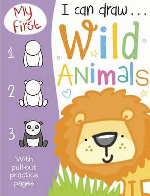 My First I Can Draw... Wild Animals - My First I Can Draw... (Paperback)