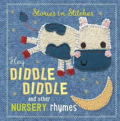 Hey Diddle Diddle and Other Nursery Rhymes - Stories in Stitches 1 (Board book)