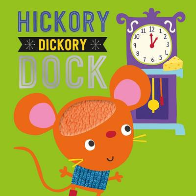 Hickory Dickory Dock - Touch and Feel Nursery Rhymes (Board book)