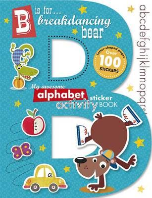 B is for Breakdancing Bear Alphabet Sticker book - B is for Breakdancing Bear (Paperback)