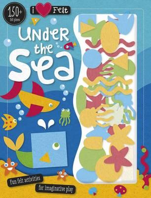 I Love Felt Under the Sea - I Love Felt (Paperback)