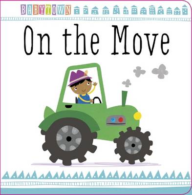 Baby Town: On the Move - Baby Town (Board book)
