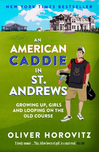 An American Caddie in St. Andrews: Growing Up, Girls and Looping on the Old Course (Paperback)