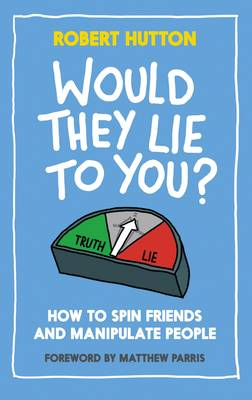 Would They Lie to You?: How to Spin Friends and Manipulate People (Hardback)