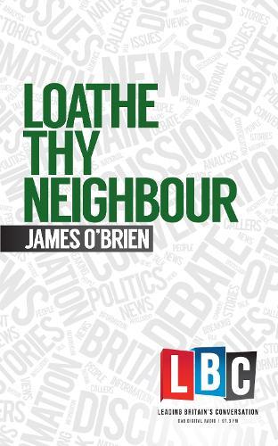 Loathe Thy Neighbour: LBC Leading Britain's Conversation (Hardback)