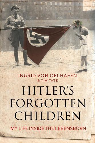 Hitler's Forgotten Children: My Life Inside the Lebensborn (Hardback)
