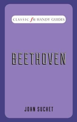 Classic FM Handy Guides: Beethoven - Classic FM Handy Guides (Hardback)