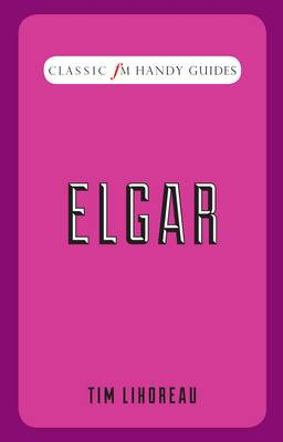 Classic FM Handy Guides: Elgar - Classic FM Handy Guides (Hardback)