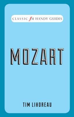 Classic FM Handy Guides: Mozart - Classic FM Handy Guides (Hardback)