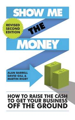 Show Me the Money: How to Raise the Cash to Get Your Business off the Ground (Paperback)