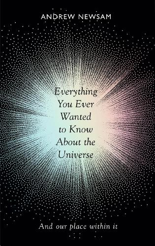 Everything You Ever Wanted to Know About the Universe: And Our Place Within It (Paperback)