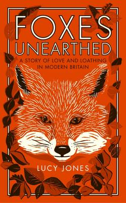 Foxes Unearthed: A Story of Love and Loathing in Modern Britain (Paperback)
