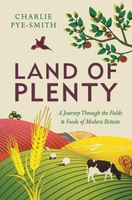 Land of Plenty: A Journey Through the Fields and Foods of Modern Britain (Hardback)
