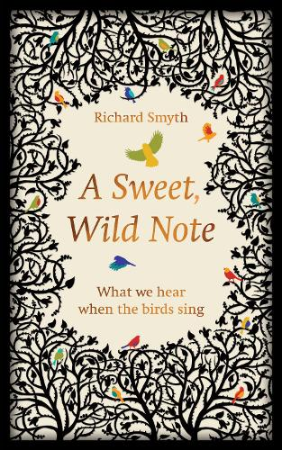 A Sweet, Wild Note: What We Hear When the Birds Sing (Hardback)