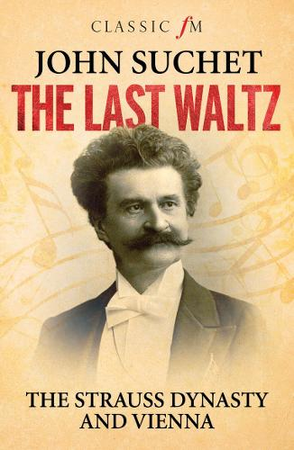 Last Waltz: The Strauss Dynasty and Vienna (Paperback)