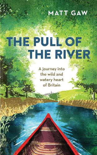 The Pull of the River: A Journey into the Wild and Watery Heart of Britain (Hardback)