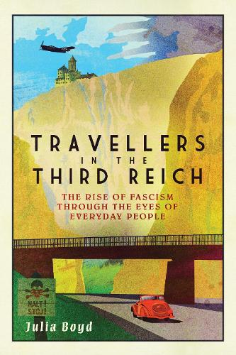 Travellers in the Third Reich: The Rise of Fascism Through the Eyes of Everyday People (Hardback)