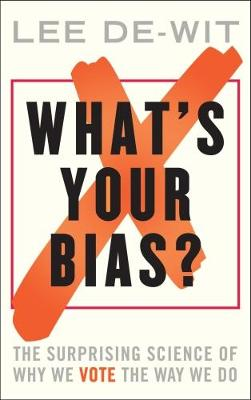 What's Your Bias?: The Surprising Science of Why We Vote the Way We Do (Hardback)