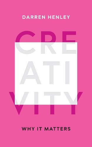 Creativity: Why It Matters (Hardback)
