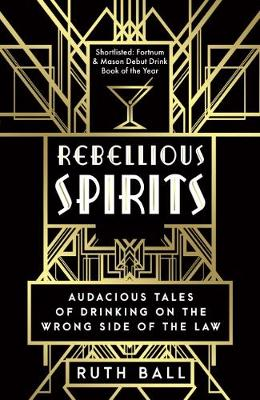 Rebellious Spirits: Audacious Tales of Drinking on the Wrong Side of the Law (Paperback)