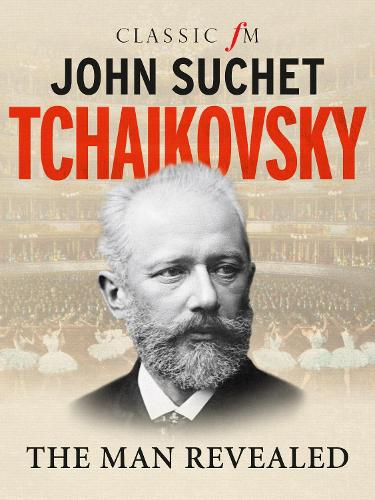 Tchaikovsky: The Man Revealed (Hardback)