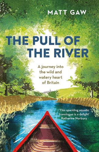 The Pull of the River: A Journey into the Wild and Watery Heart of Britain (Paperback)