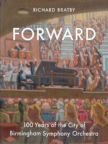 Forward: 100 Years of the City of Birmingham Symphony Orchestra (Hardback)