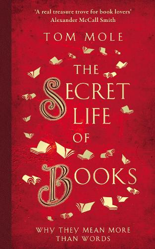 The Secret Life of Books: Why They Mean More Than Words (Hardback)